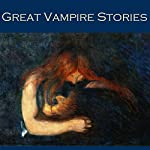 Great Vampire Stories: 30 Classic Victorian Tales of Vampires | Arthur Conan Doyle,Joseph Sheridan Le Fanu,Bram Stoker,Guy de Maupassant,E. F. Benson,M. R. James,Ambrose Bierce