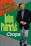 John Patrick's Craps: So You Wanna Be a