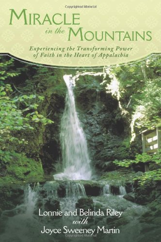 Miracle in the Mountains: Experiencing the Transforming Power of Faith in the Heart of Appalachia PDF