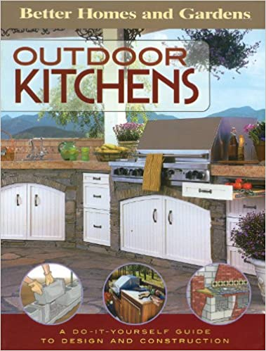 Outdoor Kitchens: A Do It Yourself Guide To Design And Construction (Better  Homes And Gardens Home): Better Homes And Gardens: 9780696217562:  Amazon.com: ...