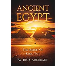 Ancient Egypt: The Reign Of King Tut (Ancient Egypt, King Tut)