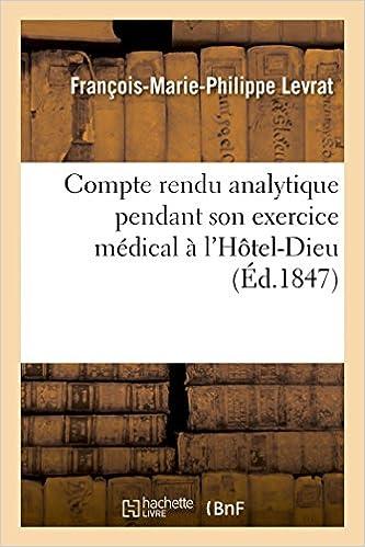 Lire en ligne Compte rendu analytique des observations recueillies pendant son exercice médical à l'Hôtel-Dieu pdf