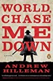 Image of World, Chase Me Down: A Novel