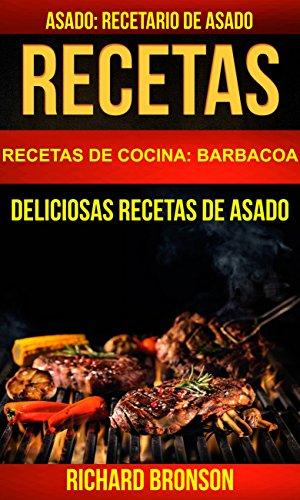Recetas: Asado: Deliciosas Recetas de Asado. Recetario de Asado (Recetas de cocina