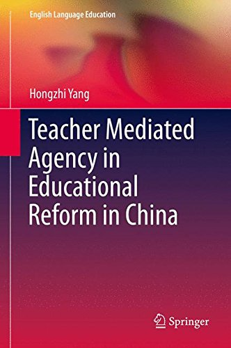 Teacher Mediated Agency in Educational Reform in China (English Language Education) by Springer