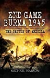 End Game Burma 1945, Michael Pearson, 1848841140