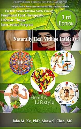 Naturally Heal Vitiligo Inside Out: Vitiligo Functional Food Therapeutic Lifestyle Change Intervention Program (Functional Food Therapeutic Lifestyle Change Program Book 1)