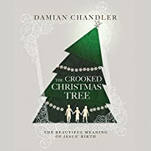 The Crooked Christmas Tree: The Beautiful Meaning of Jesus' Birth Audiobook by Damian Chandler Narrated by Damian Chandler