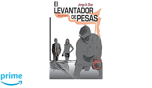 Amazon.com: El Levantador de Pesas (Spanish Edition) (9781549739057): Jorge Alberto Díaz: Books