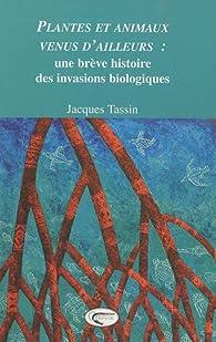 Plantes et animaux venus d'ailleurs : Une brève histoire des invasions biologiques par Jacques Tassin