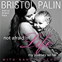 Not Afraid of Life: My Journey So Far Audiobook by Bristol Palin, Nancy French Narrated by Bristol Palin