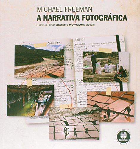A Narrativa Fotográfica. A Arte de Criar Ensaios e Reportagens Visuais