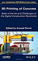 3D Printing of Concrete: State of the Art and Challenges of the Digital Construction Revolution (Civil Engineering and Goemechanics)