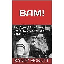 BAM!: The Story of Rick Powell, the Funky Drummer of Cincinnati (Legendary Musicians of the Heartland Book 1)