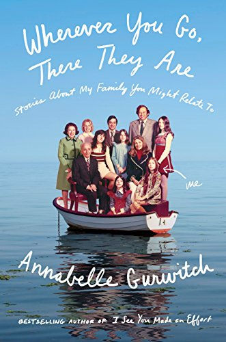 Wherever You Go, There They Are: Stories About My Family You Might Relate To by Annabelle Gurwitch.pdf