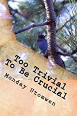 Too Trivial To Be Crucial: What we get for our lack of attention is always a rip off Paperback