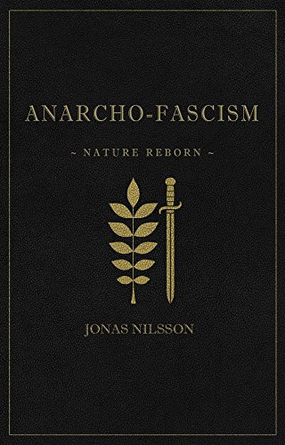 Anarcho fascism nature reborn kindle edition by jonas nilsson anarcho fascism nature reborn by nilsson jonas fandeluxe Choice Image