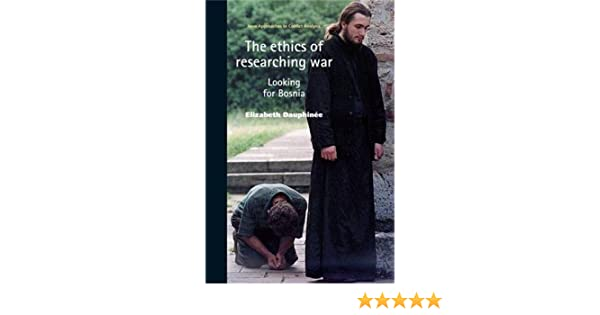 Ethics of Researching War: Looking for Bosnia (New Approaches to Conflict Analysis)
