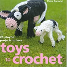 Toys to Crochet: 25 Playful Projects to Love by Claire Garland (2007-07-09)