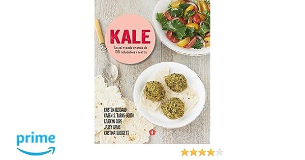 Kale (La col rizada en más de 100 saludables recetas): Amazon.es: Kristen Beddard et. al., Ariadna Guinovart: Libros