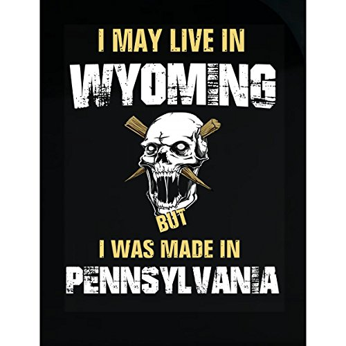 May Live In Wyoming But Made In Pennsylvania Gift - Sticker