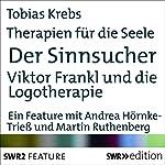 Der Sinnsucher - Viktor Frankl und die Logotherapie (Therapien für die Seele) | Birgit Schönberger