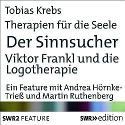 Der Sinnsucher - Viktor Frankl und die Logotherapie (Therapien für die Seele)