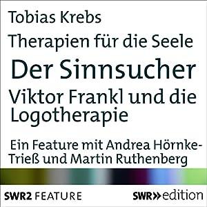 Der Sinnsucher - Viktor Frankl und die Logotherapie (Therapien für die Seele) Audiobook