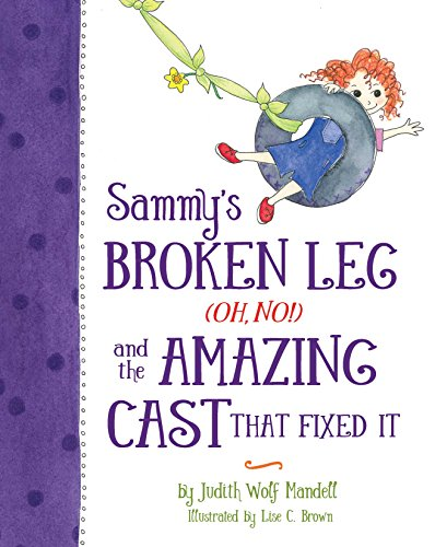 Sammy's Broken Leg (Oh, No!) and the Amazing Cast That Fixed It by [Wolf Mandell, Judith]