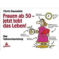 Frauen ab 50 - jetzt tobt das Leben!: Eine Gebrauchsanleitung
