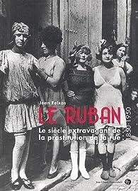 Le Ruban : Le siècle extravagant de la prostitution de la rue (1850-1950) par Jean Feixas