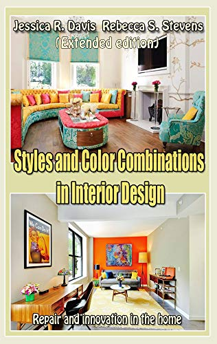 Styles and Color Combinations in Interior Design  (Extended edition): Repair and innovation in the home