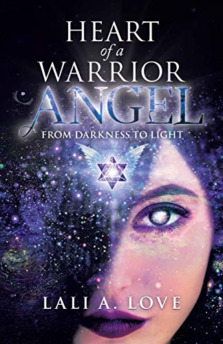 Heart of a Warrior Angel: From Darkness to Light by [Love, Lali A.]
