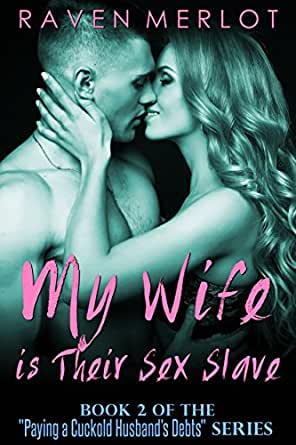 My Wife is Their Sex Slave: An Erotica Story of Cuckolding