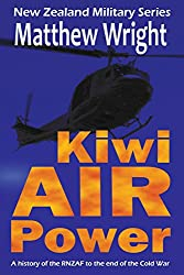 Kiwi Air Power: A history of the RNZAF to the end of the Cold War (New Zealand Military Series) (Volume 1)