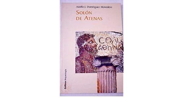 SOLÓN DE ATENAS: Amazon.es: Adolfo J. DOMÍNGUEZ MONEDERO: Libros