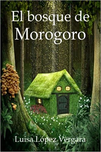 El bosque de Morogoro (Cuentos para la Vida): Amazon.es: Luisa López Vergara: Libros