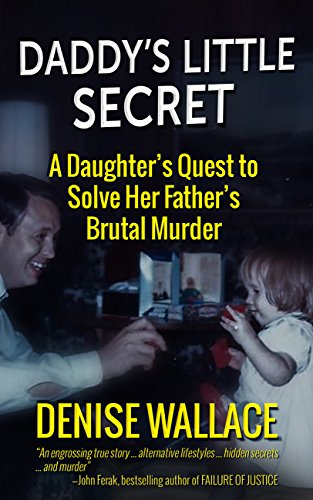 The poignant true crime story about a daughter who, upon her father's murder, learns of his secret double-life…Daddy's Little Secret: A Daughter's Quest To Solve Her Father's Brutal Murder by Denise Wallace
