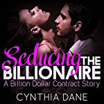 Seducing the Billionaire: A Billion Dollar Contract Story | Cynthia Dane