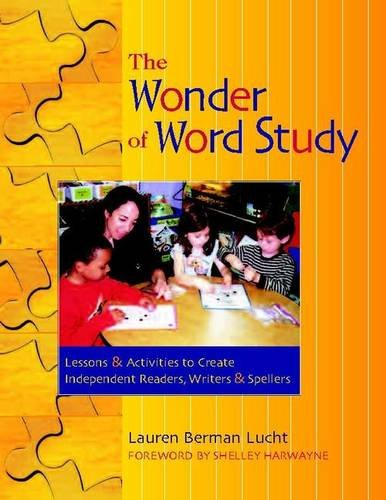 - The Wonder of Word Study: Lessons and Activities to Create Independent Readers, Writers, and Spellers
