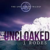 The Uncloaked: The Uncloaked Trilogy, Book 1 | J. Rodes, Jennifer Rodewald