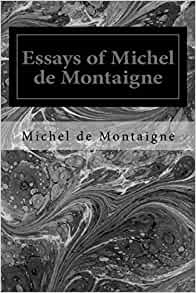 montaigne essays of books Of bookes michel eyquem de montaigne 1909-14 literary and philosophical essays the harvard classics.