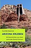 Arizona erleben: 33 Geschichten aus dem Land des Grand Canyon