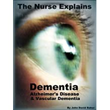 The Nurse Explains: Dementia, Alzheimer's Disease and Vascular Dementia