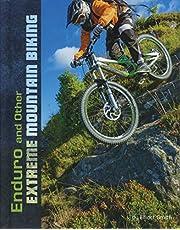Enduro and Other Extreme Mountain Biking (Natural Thrills)