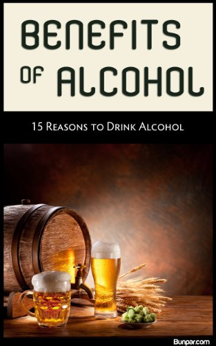 Benefits of Alcohol: 15 Reasons to Drink Alcohol