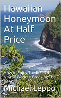 Hawaiian Honeymoon At Half Price: How to Enjoy The Best Of Hawaii Without Breaking The Bank