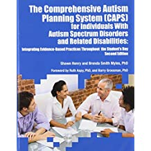 The Comprehensive Autism Planning System (Caps) for Individuals with Autism Spectrum Disorders and Related Disabilities Integrating Evidence-Based Practices Throughout the Student's Day