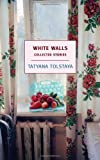 White Walls: Collected Stories (New York Review Books), Tatyana Tolstaya, 1590171977