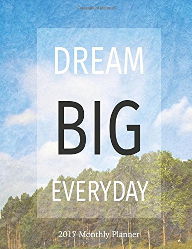 Download Dream Big Everyday 2017 Monthly Planner: 16 Month August 2016-December 2017 Academic Calendar with Large 8.5x11 Pages pdf